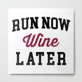 Run Now, Wine Later Funny Quote Metal Print