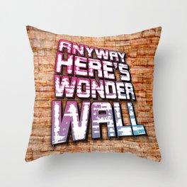 Anyway, Here's Wonderwall Throw Pillow