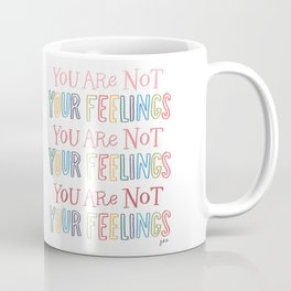 You Are Not Your Feelings Coffee Mug