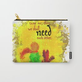 The Little Prince   Quotes   But if you tame me, then we shall need each other. Part 1 of 3   #B2 Carry-All Pouch