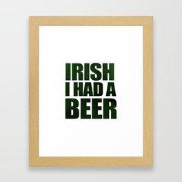 Irish I Had A Beer Framed Art Print