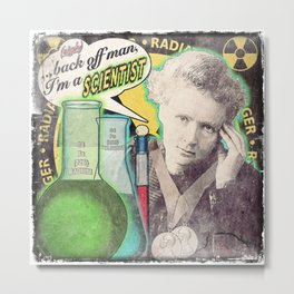 "Marie Curie- ""Back Off Man...I'm a SCIENTIST!"" Metal Print"