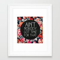 quote Framed Art Prints featuring Ain't Nobody Got Time For That by Sara Eshak