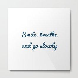 Smile, breathe and go slowly - Zen Metal Print
