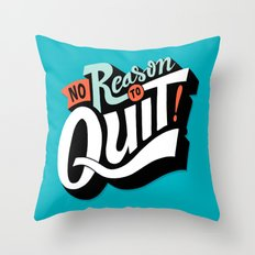 No Reason To Quit Throw Pillow
