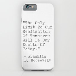 Motivational Quote By Franklin D. Roosevelt iPhone Case