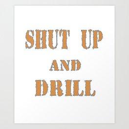 Funny Drill Tshirt Designs Shut up and drill Art Print