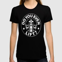 DO YOU EVEN LIFT COFFEE PARODY T-SHIRT T-shirt