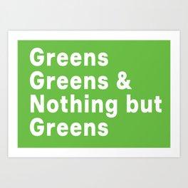 Greens, Greens, Greens Art Print