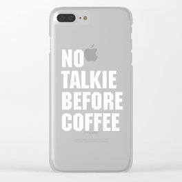 No Talkie Before Coffee Funny Quote Clear iPhone Case
