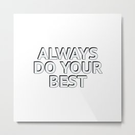 ALWAYS DO YOUR BEST - Motivational Words Metal Print