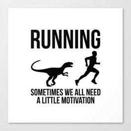 RUNNING, SOMETIMES WE ALL NEED A LITTLE MOTIVATION Canvas Print