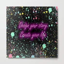 Design Your Story Create your Life Metal Print