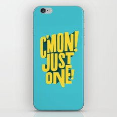 C'mon just one! iPhone Skin