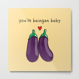 You're Baingan Baby Metal Print