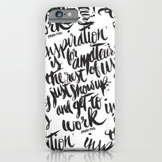 INSPIRATION IS FOR AMATEURS... iPhone 6s Slim Case