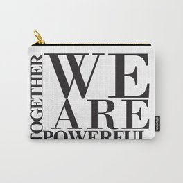 We Are Powerful - Bold Black Text Carry-All Pouch