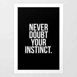 Never doubt your instinct Art Print
