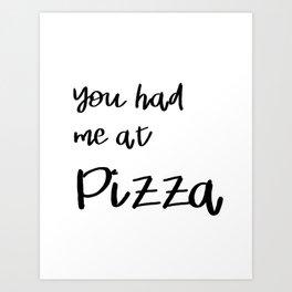 You had me at pizza. Art Print