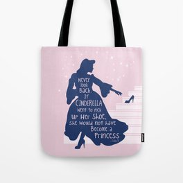 Never look back. If Cinderella went to pick up her shoe, she would not had become a princess Tote Bag