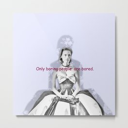 Only boring people are bored - Betty Draper  Metal Print
