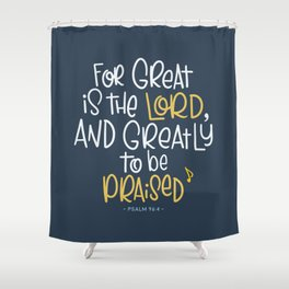 Greatly to be praised Shower Curtain