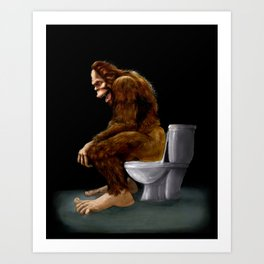 Bigfoot breaks into some Dude's Cabin and Totally takes a fat Dump in his toilet Art Print