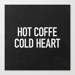 Hot coffe cold heart Canvas Print