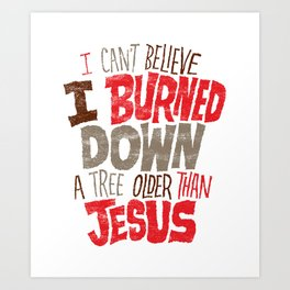 Older Than Jesus Art Print