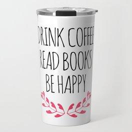 Drink Coffee, Read Books, Be Happy Travel Mug