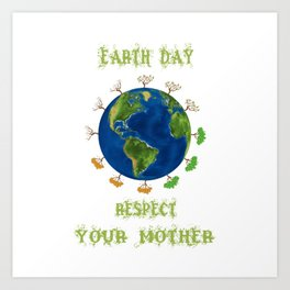 Earth Day - Respect Your Mother Climate Change Art Print