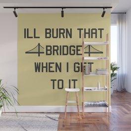 Burn that bridge Wall Mural