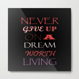 Never give up on a dream worth living Metal Print