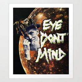 Eye Don't Mind Art Print