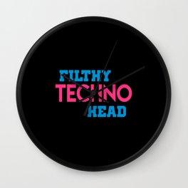 Filthy techno head quote Wall Clock