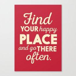 Find your happy place, wanderlust quote, traveling, explore, go on an adventure, world is yours Canvas Print