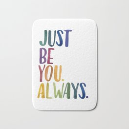 Just Be You. Always. Bath Mat