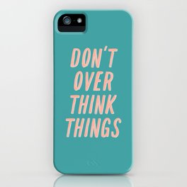 Don't Over Think Things positive good vibes inspirational typography quote in peach pink and green iPhone Case