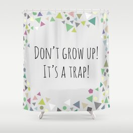 Don't grow up (colorful) Shower Curtain