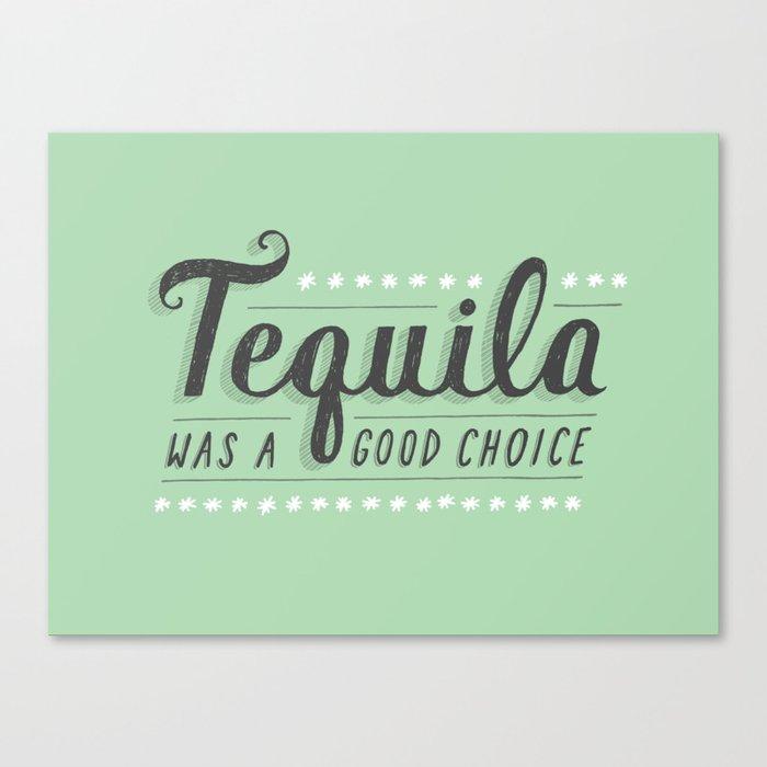 Tequila Was a Good Choice Canvas Print