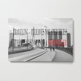 traveling leaves you speechless Metal Print