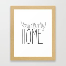 You Are My Home Framed Art Print