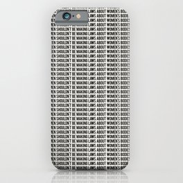 MEN SHOULDN'T BE MAKING LAWS ABOUT WOMEN'S BODIES iPhone Case