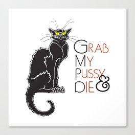 Grab My Pussy & Die Canvas Print