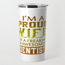 I'M A PROUD DENTIST'S WIFE Travel Mug