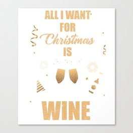 All I Want For Christmas Is Wine Gifts Canvas Print