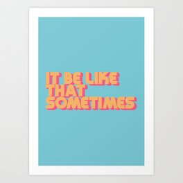 """It be like that sometimes"" Retro Blue Art Print"