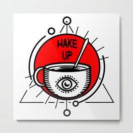 WAKE UP! Metal Print