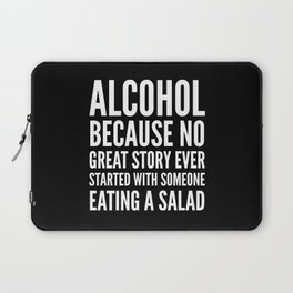 ALCOHOL BECAUSE NO GREAT STORY EVER STARTED WITH SOMEONE EATING A SALAD (Black & White) Laptop Sleeve