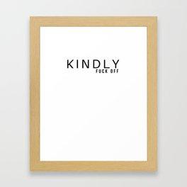 Kindly Fuck Off Framed Art Print